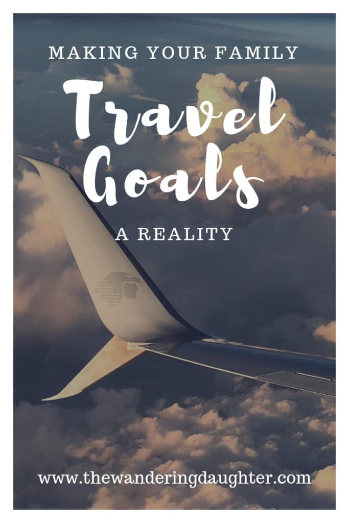 Making Your Family Travel Goals A Reality   The Wandering Daughter