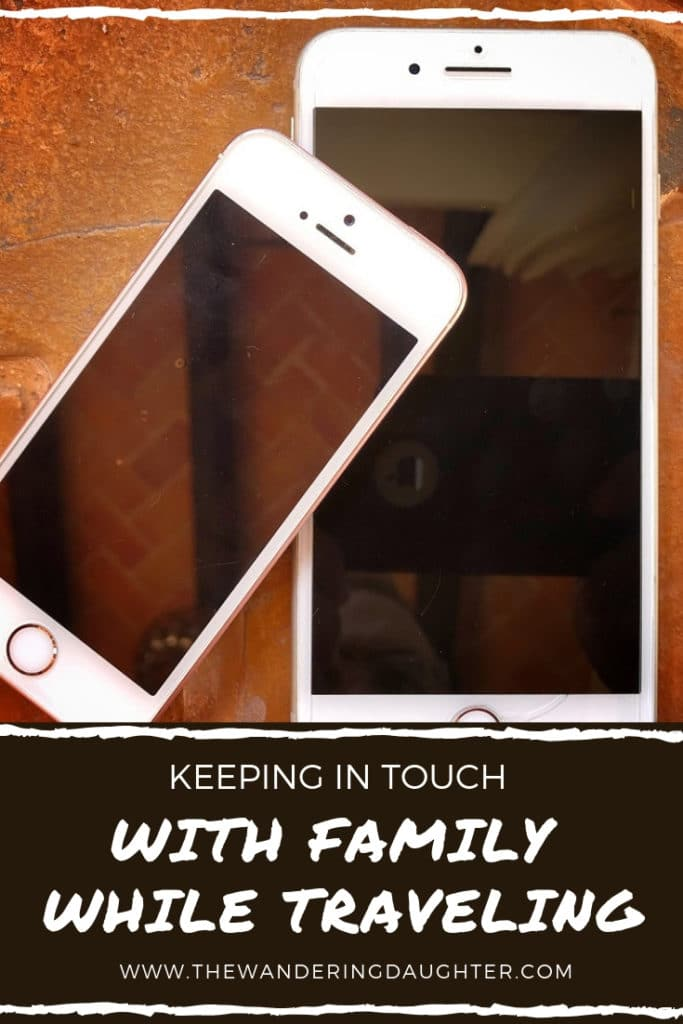 Keeping In Touch With Family While Traveling | The Wandering Daughter