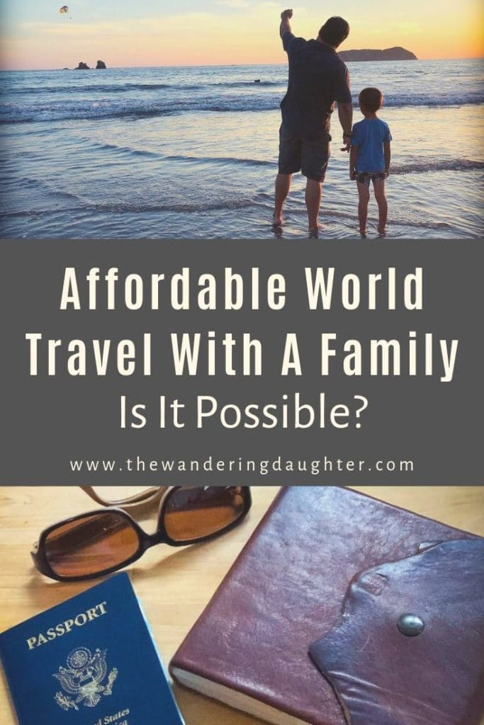 Affordable World Travel With A Family: Is It Possible?   The Wandering Daughter   A mother looks at the cost to travel the world, and contemplates whether affordable world travel is achievable for a family. #familytravel #travelbudget