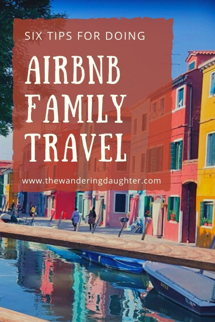 Six Tips For Doing Airbnb Family Travel | The Wandering Daughter