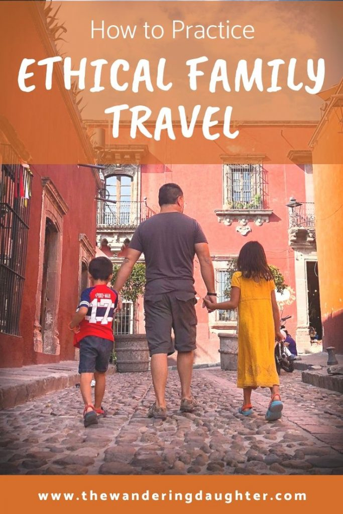 How to Practice Ethical Family Travel | The Wandering Daughter