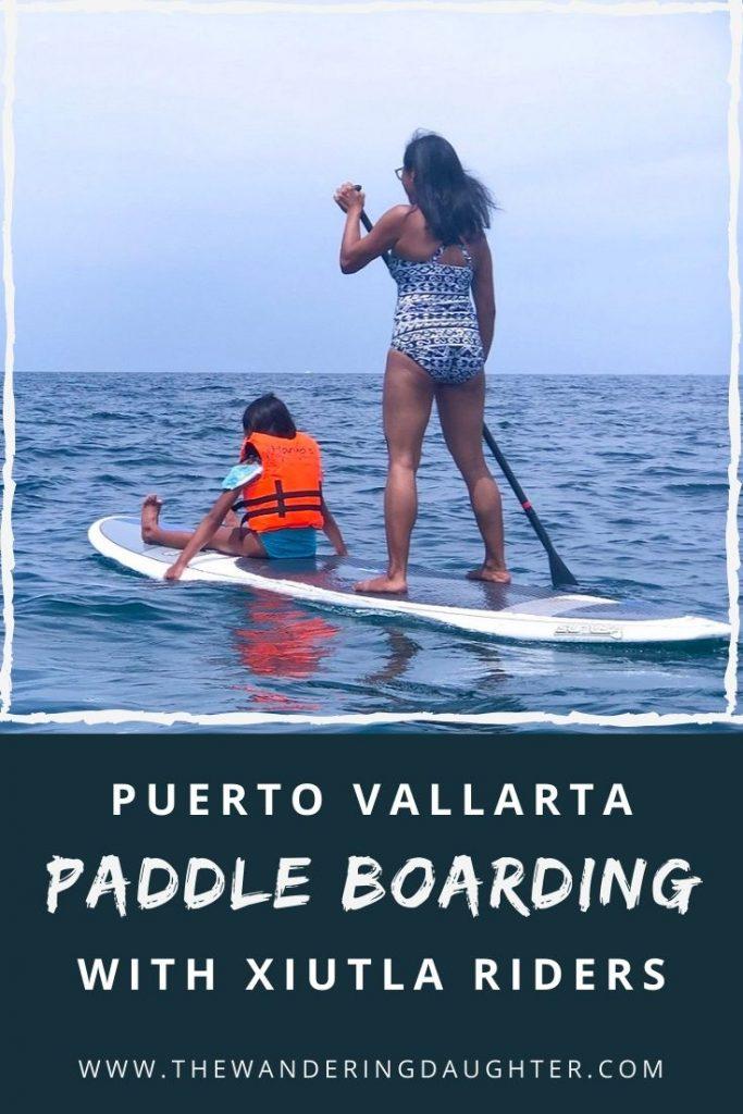 Puerto Vallarta Paddle Boarding With Xiutla Riders | The Wandering Daughter