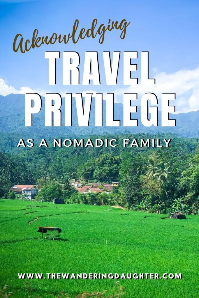 Acknowledging Travel Privilege as a Nomadic Family | The Wandering Daughter